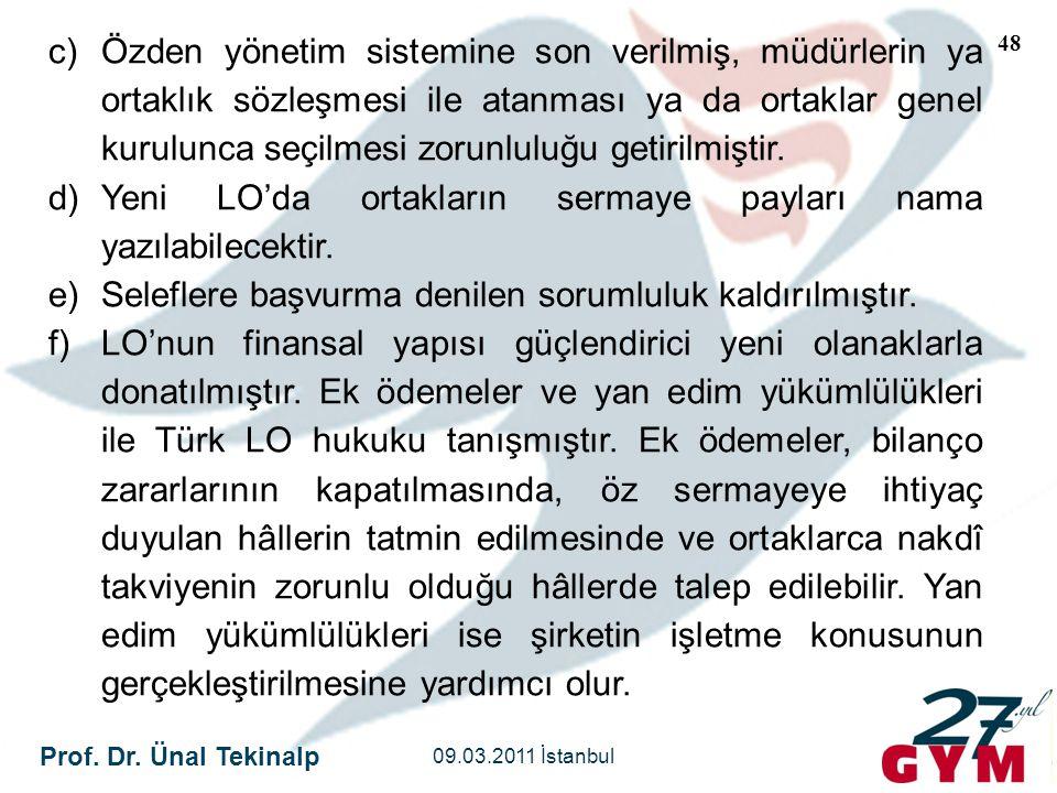 Prof. Dr. Ünal Tekinalp 09.03.2011 İstanbul 48 c)Özden yönetim sistemine son verilmiş, müdürlerin ya ortaklık sözleşmesi ile atanması ya da ortaklar g