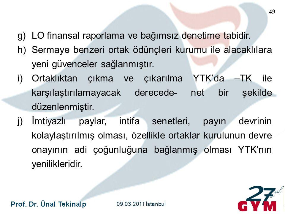 Prof. Dr. Ünal Tekinalp 09.03.2011 İstanbul 49 g)LO finansal raporlama ve bağımsız denetime tabidir. h)Sermaye benzeri ortak ödünçleri kurumu ile alac