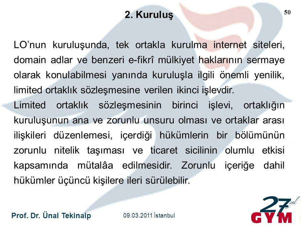 Prof. Dr. Ünal Tekinalp 09.03.2011 İstanbul 50 2. Kuruluş LO'nun kuruluşunda, tek ortakla kurulma internet siteleri, domain adlar ve benzeri e-fikrî m