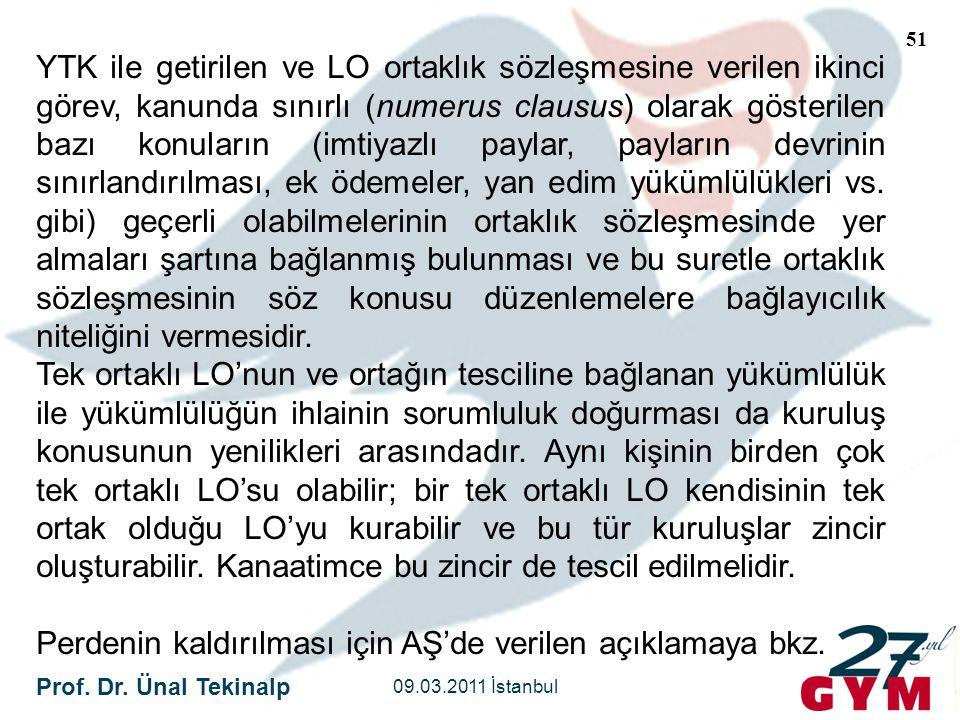 Prof. Dr. Ünal Tekinalp 09.03.2011 İstanbul 51 YTK ile getirilen ve LO ortaklık sözleşmesine verilen ikinci görev, kanunda sınırlı (numerus clausus) o