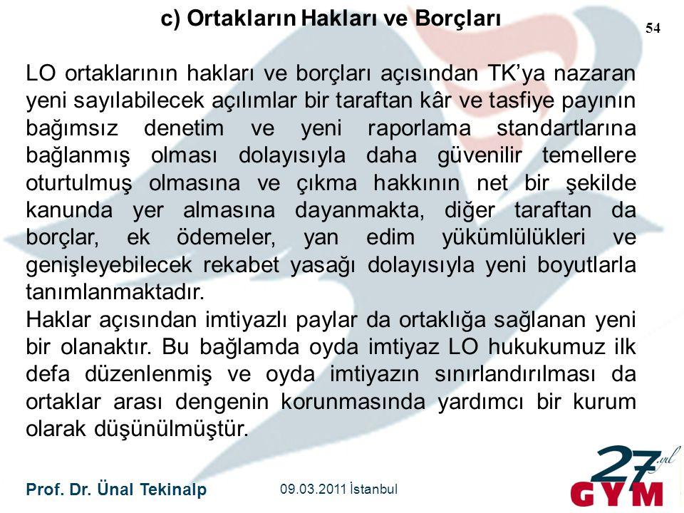 Prof. Dr. Ünal Tekinalp 09.03.2011 İstanbul 54 c) Ortakların Hakları ve Borçları LO ortaklarının hakları ve borçları açısından TK'ya nazaran yeni sayı