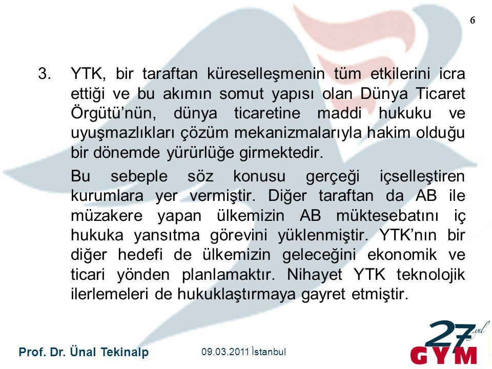 Prof. Dr. Ünal Tekinalp 09.03.2011 İstanbul 6 3.YTK, bir taraftan küreselleşmenin tüm etkilerini icra ettiği ve bu akımın somut yapısı olan Dünya Tica