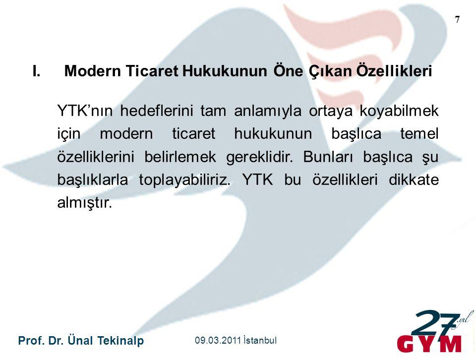 Prof. Dr. Ünal Tekinalp 09.03.2011 İstanbul 7 I.Modern Ticaret Hukukunun Öne Çıkan Özellikleri YTK'nın hedeflerini tam anlamıyla ortaya koyabilmek içi