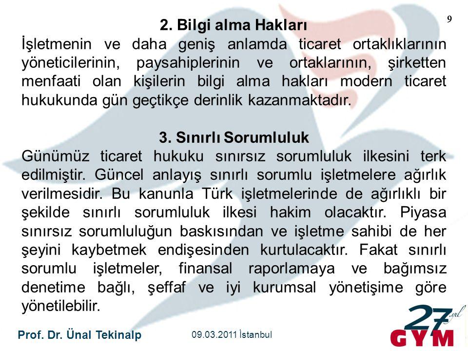 Prof. Dr. Ünal Tekinalp 09.03.2011 İstanbul 9 2. Bilgi alma Hakları İşletmenin ve daha geniş anlamda ticaret ortaklıklarının yöneticilerinin, paysahip