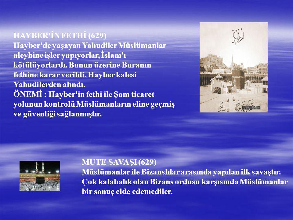 HAYBER İN FETHİ (629) Hayber de yaşayan Yahudiler Müslümanlar aleyhine işler yapıyorlar, İslam ı kötülüyorlardı.