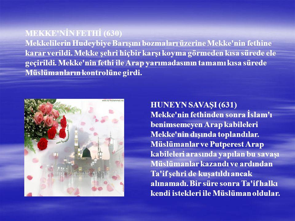 MEKKE NİN FETHİ (630) Mekkelilerin Hudeybiye Barışını bozmaları üzerine Mekke nin fethine karar verildi.