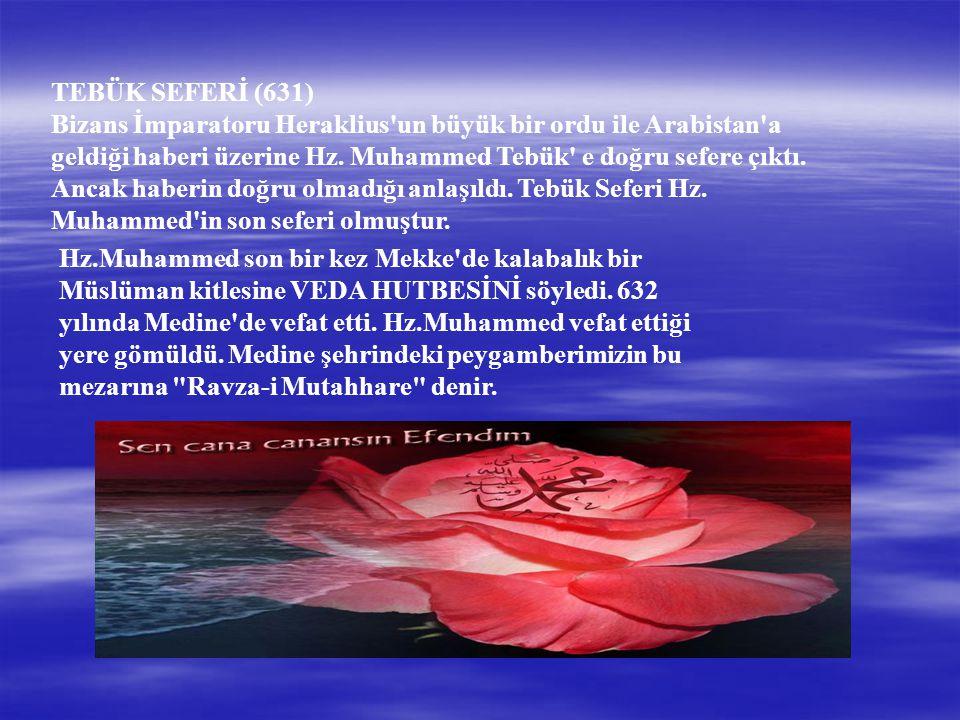 TEBÜK SEFERİ (631) Bizans İmparatoru Heraklius un büyük bir ordu ile Arabistan a geldiği haberi üzerine Hz.