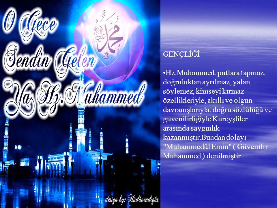 GENÇLİĞİ •Hz.Muhammed, putlara tapmaz, doğruluktan ayrılmaz, yalan söylemez, kimseyi kırmaz özellikleriyle, akıllı ve olgun davranışlarıyla, doğru sözlülüğü ve güvenilirliğiyle Kureyşliler arasında saygınlık kazanmıştır.Bundan dolayı Muhammedül Emin ( Güvenilir Muhammed ) denilmiştir.