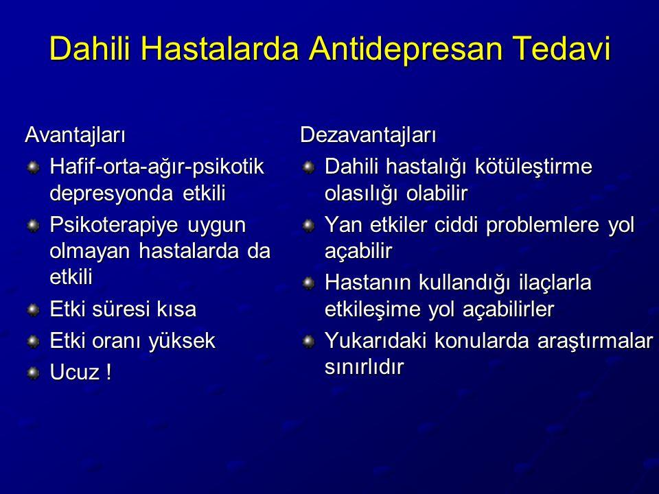 Dahili Hastalarda Antidepresan Tedavi Avantajları Hafif-orta-ağır-psikotik depresyonda etkili Psikoterapiye uygun olmayan hastalarda da etkili Etki sü