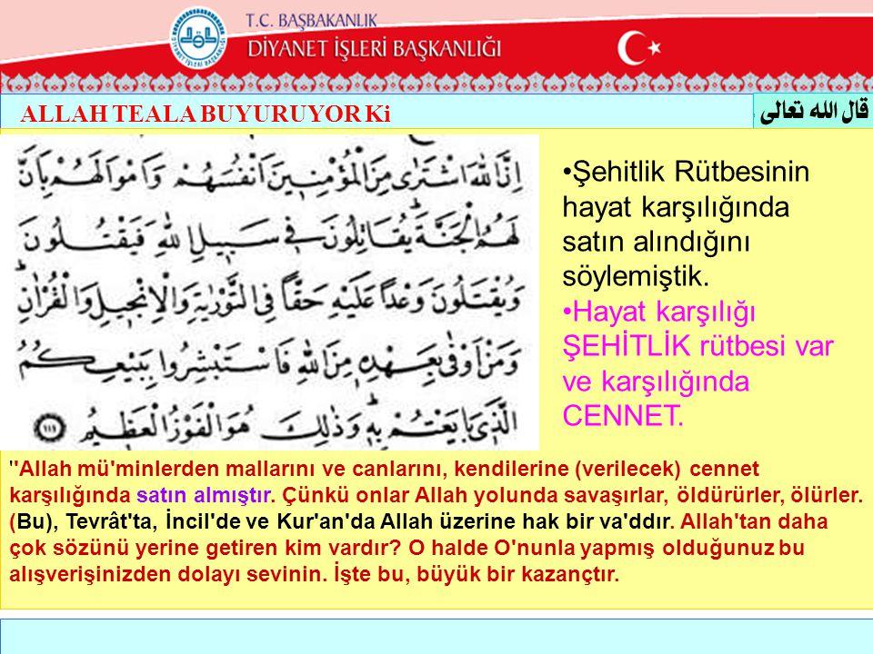 ALLAH TEALA BUYURUYOR Ki ''Allah mü'minlerden mallarını ve canlarını, kendilerine (verilecek) cennet karşılığında satın almıştır. Çünkü onlar Allah yo