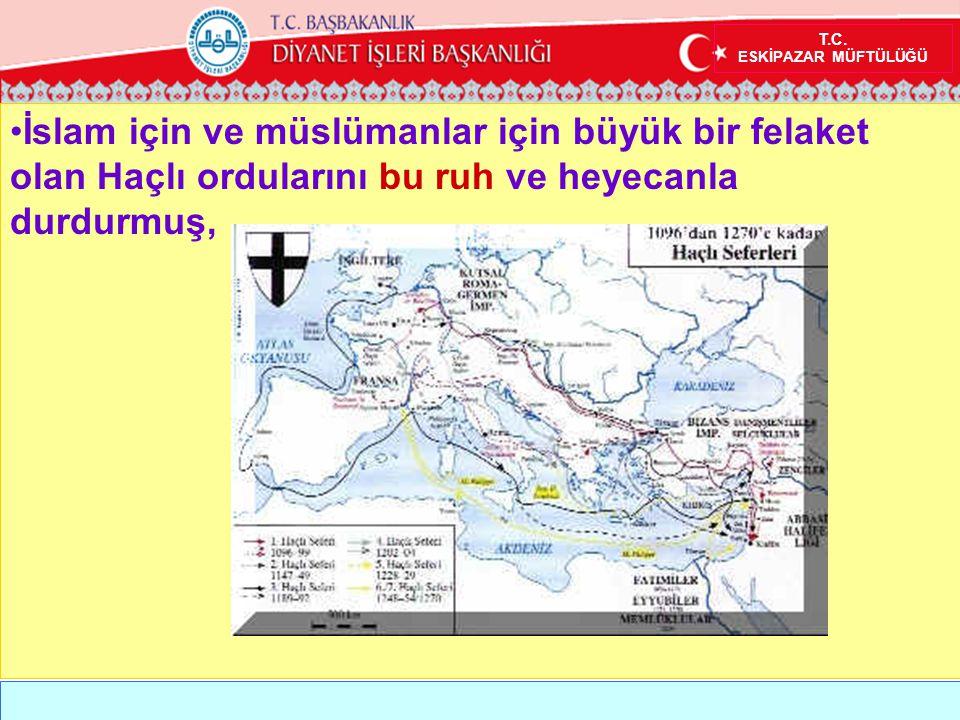 T.C. ESKİPAZAR MÜFTÜLÜĞÜ •İslam için ve müslümanlar için büyük bir felaket olan Haçlı ordularını bu ruh ve heyecanla durdurmuş,