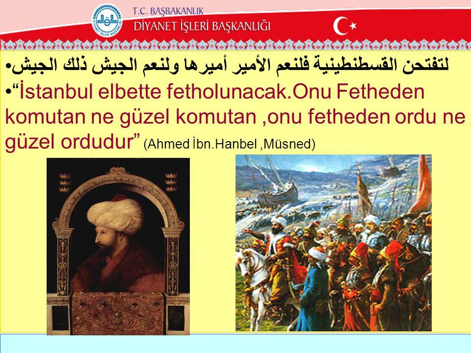 """•لتفتحن القسطنطينية فلنعم الأمير أميرها ولنعم الجيش ذلك الجيش •""""İstanbul elbette fetholunacak.Onu Fetheden komutan ne güzel komutan,onu fetheden ordu"""