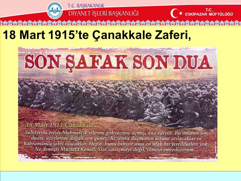 T.C. ESKİPAZAR MÜFTÜLÜĞÜ 18 Mart 1915'te Çanakkale Zaferi,