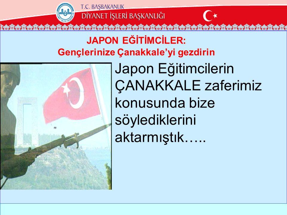 JAPON EĞİTİMCİLER: Gençlerinize Çanakkale'yi gezdirin Japon Eğitimcilerin ÇANAKKALE zaferimiz konusunda bize söylediklerini aktarmıştık…..