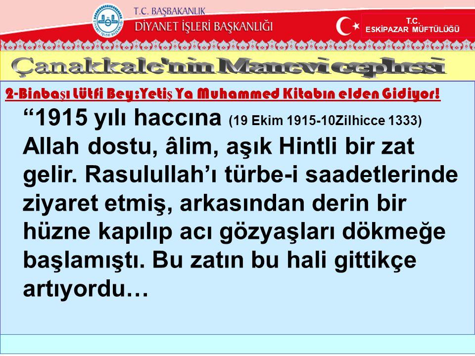 """2-Binba ş ı Lütfi Bey:Yeti ş Ya Muhammed Kitabın elden Gidiyor! """"1915 yılı haccına (19 Ekim 1915-10Zilhicce 1333) Allah dostu, âlim, aşık Hintli bir z"""