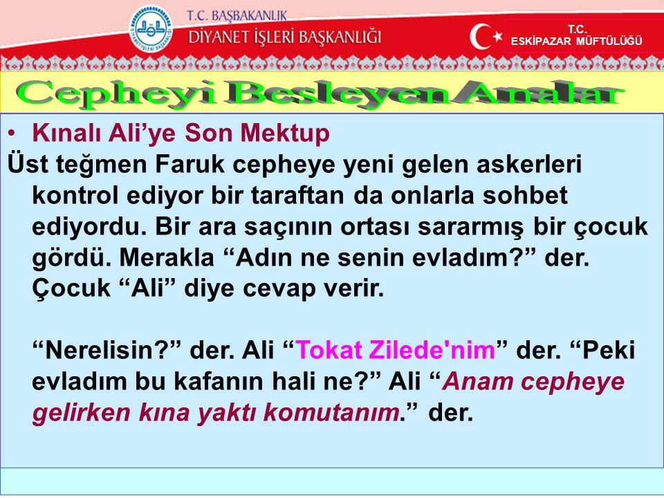 •Kınalı Ali'ye Son Mektup Üst teğmen Faruk cepheye yeni gelen askerleri kontrol ediyor bir taraftan da onlarla sohbet ediyordu. Bir ara saçının ortası