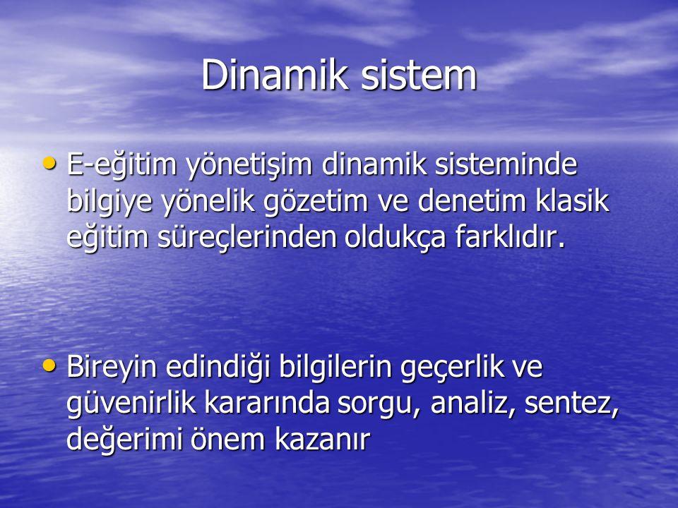 Dinamik sistem • E-eğitim yönetişim dinamik sisteminde bilgiye yönelik gözetim ve denetim klasik eğitim süreçlerinden oldukça farklıdır. • Bireyin edi