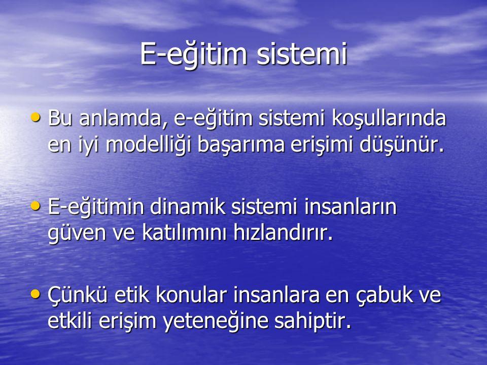 E-eğitim sistemi • Bu anlamda, e-eğitim sistemi koşullarında en iyi modelliği başarıma erişimi düşünür. • E-eğitimin dinamik sistemi insanların güven