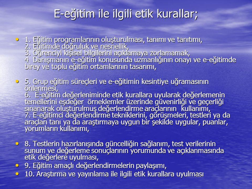 E-eğitim ile ilgili etik kurallar; • 1. Eğitim programlarının oluşturulması, tanımı ve tanıtımı, 2. Eğitimde doğruluk ve nesnellik, 3. Öğrenciyi kişis
