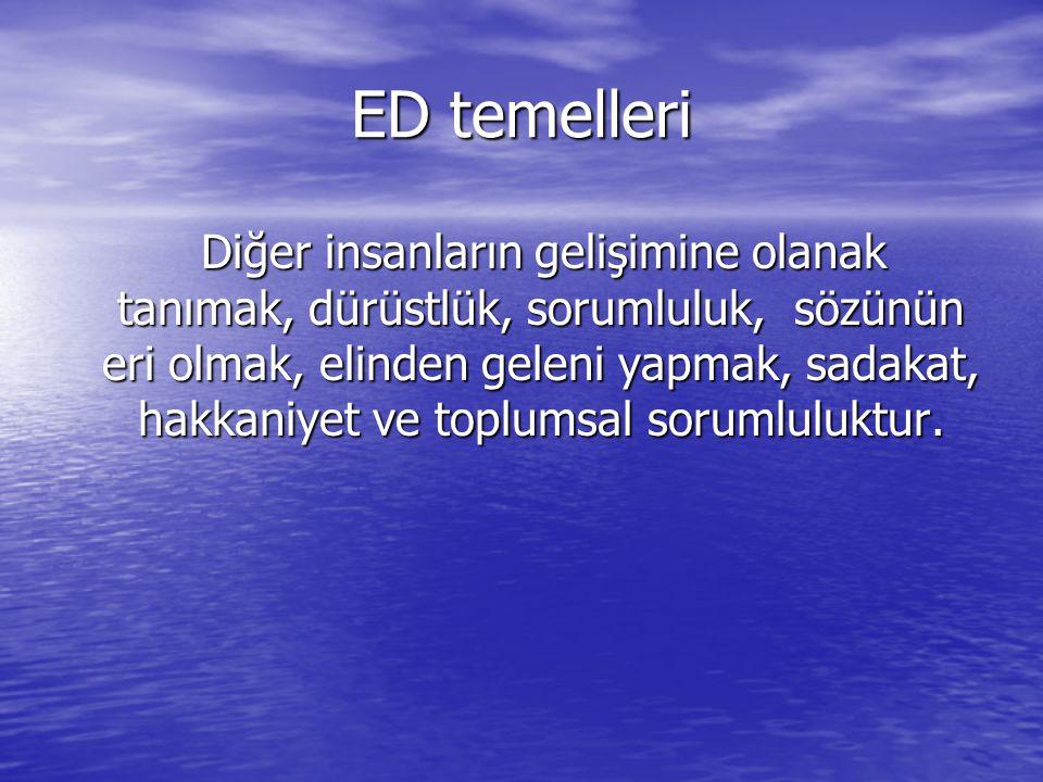 ED temelleri Diğer insanların gelişimine olanak tanımak, dürüstlük, sorumluluk, sözünün eri olmak, elinden geleni yapmak, sadakat, hakkaniyet ve toplumsal sorumluluktur.
