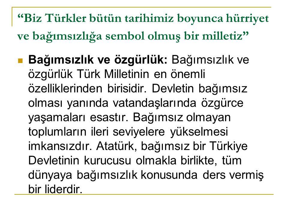 """""""Biz Türkler bütün tarihimiz boyunca hürriyet ve bağımsızlığa sembol olmuş bir milletiz""""  Bağımsızlık ve özgürlük: Bağımsızlık ve özgürlük Türk Mille"""