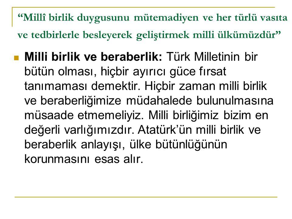 """""""Millî birlik duygusunu mütemadiyen ve her türlü vasıta ve tedbirlerle besleyerek geliştirmek milli ülkümüzdür""""  Milli birlik ve beraberlik: Türk Mil"""