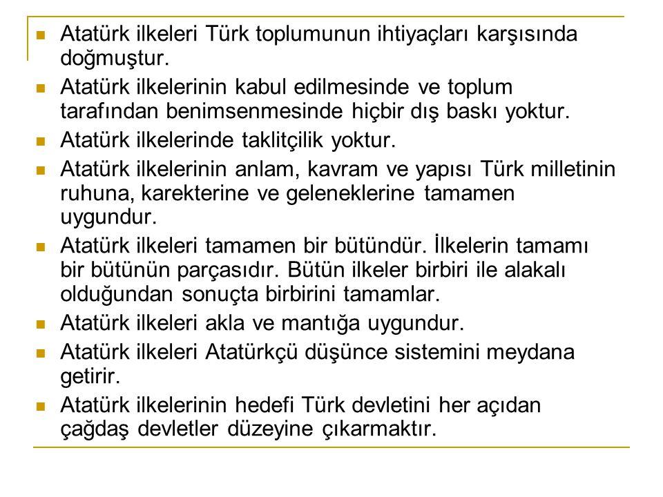 Atatürk ilkeleri Türk toplumunun ihtiyaçları karşısında doğmuştur.  Atatürk ilkelerinin kabul edilmesinde ve toplum tarafından benimsenmesinde hiçb