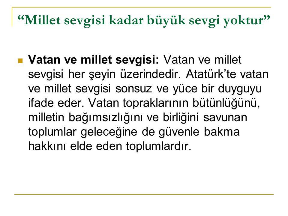 """""""Millet sevgisi kadar büyük sevgi yoktur""""  Vatan ve millet sevgisi: Vatan ve millet sevgisi her şeyin üzerindedir. Atatürk'te vatan ve millet sevgisi"""