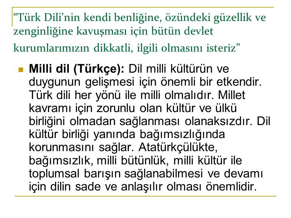 """""""Türk Dili'nin kendi benliğine, özündeki güzellik ve zenginliğine kavuşması için bütün devlet kurumlarımızın dikkatli, ilgili olmasını isteriz""""  Mill"""