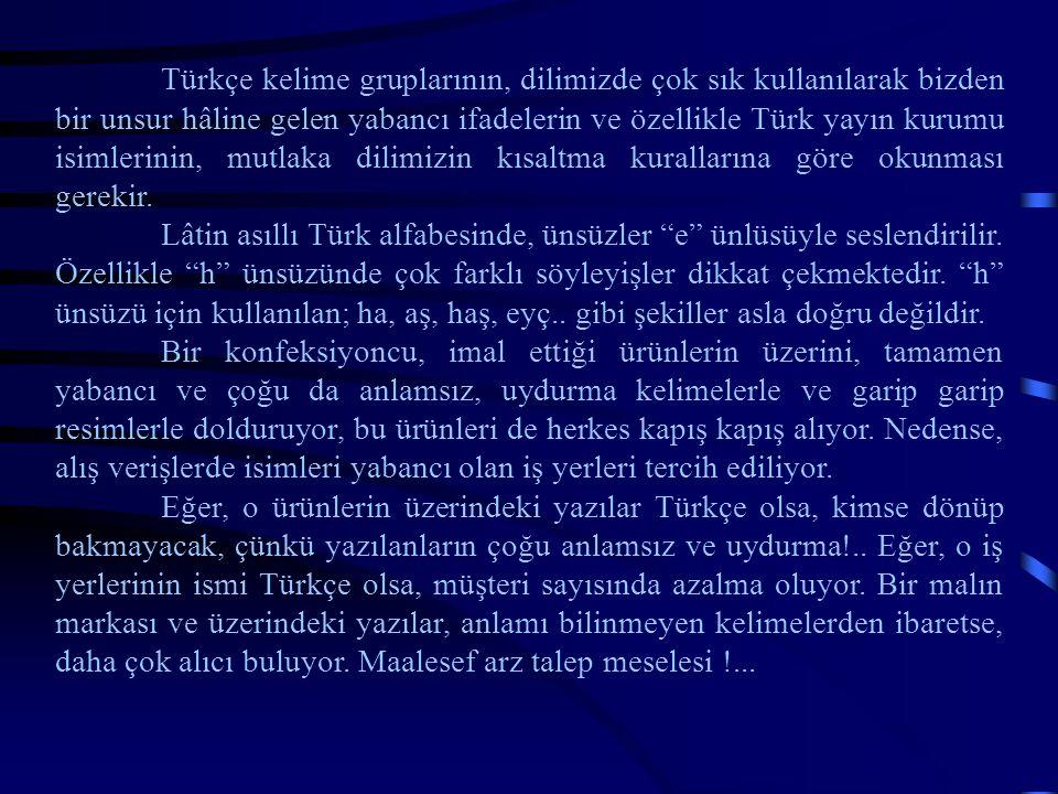 Türkçe kelime gruplarının, dilimizde çok sık kullanılarak bizden bir unsur hâline gelen yabancı ifadelerin ve özellikle Türk yayın kurumu isimlerinin,