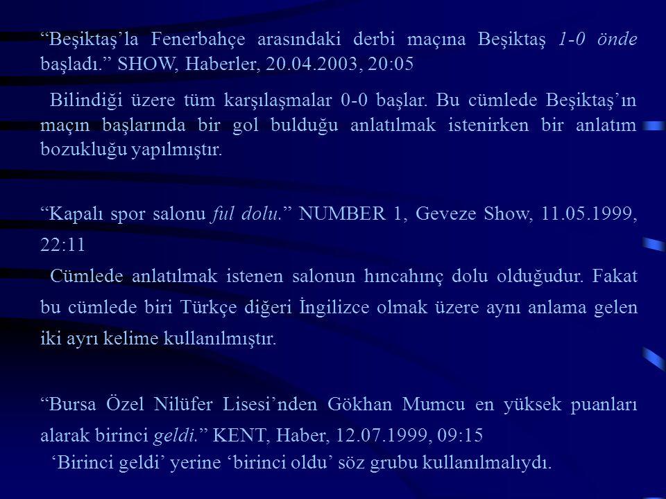 """""""Beşiktaş'la Fenerbahçe arasındaki derbi maçına Beşiktaş 1-0 önde başladı."""" SHOW, Haberler, 20.04.2003, 20:05 Bilindiği üzere tüm karşılaşmalar 0-0 ba"""