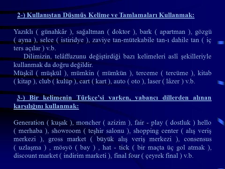 4-) Yabancı Kelimelerle Türkçe Kelimeleri Birleştirmek ve Türkçe Kelimelere Yabancı Ekler Yabancı Kelimelere de Türkçe Ekler Getirmek: Makro düzey, mikro düzey, makro dilbilim, gayri pratik, gayri sosyal, en asgarî, en azamî, güzergâh üzerinde, hakem triosu ( hakem üçlüsü ), drive etmek ( sürmek ) v.b.