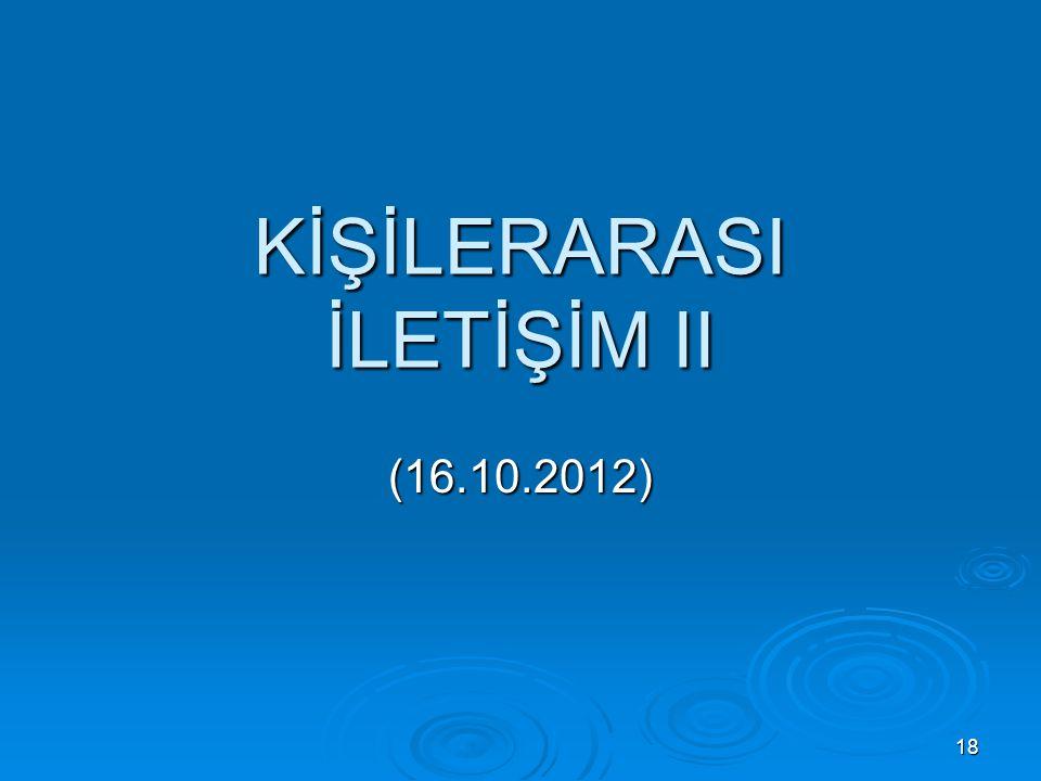 KİŞİLERARASI İLETİŞİM II (16.10.2012) 18