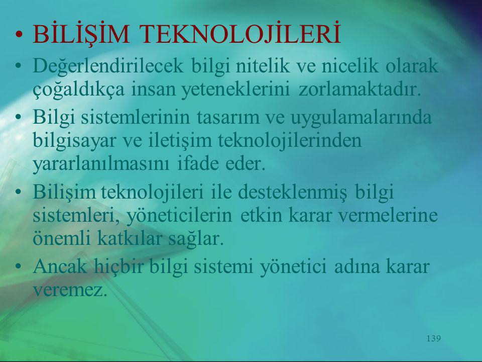139 •BİLİŞİM TEKNOLOJİLERİ •Değerlendirilecek bilgi nitelik ve nicelik olarak çoğaldıkça insan yeteneklerini zorlamaktadır. •Bilgi sistemlerinin tasar