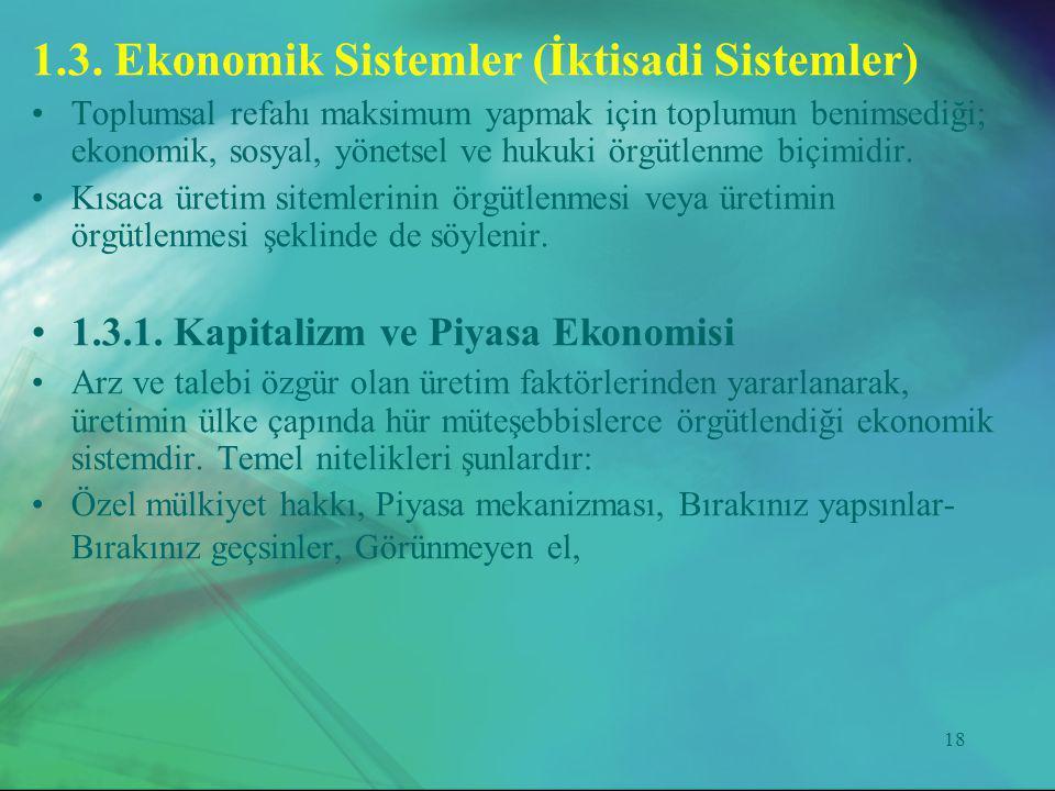 18 1.3. Ekonomik Sistemler (İktisadi Sistemler) •Toplumsal refahı maksimum yapmak için toplumun benimsediği; ekonomik, sosyal, yönetsel ve hukuki örgü