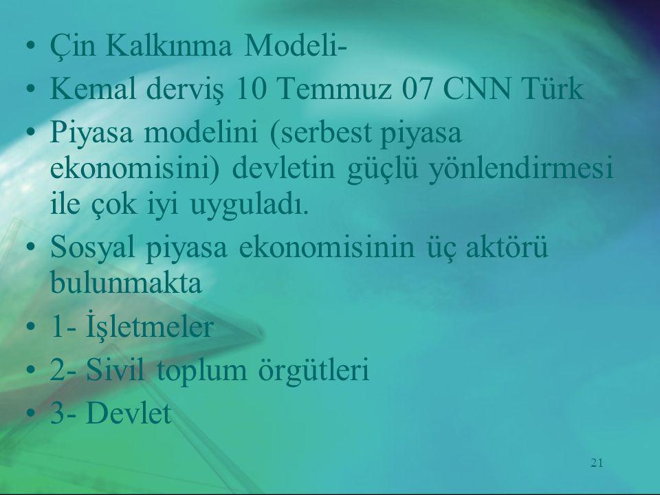 21 •Çin Kalkınma Modeli- •Kemal derviş 10 Temmuz 07 CNN Türk •Piyasa modelini (serbest piyasa ekonomisini) devletin güçlü yönlendirmesi ile çok iyi uy