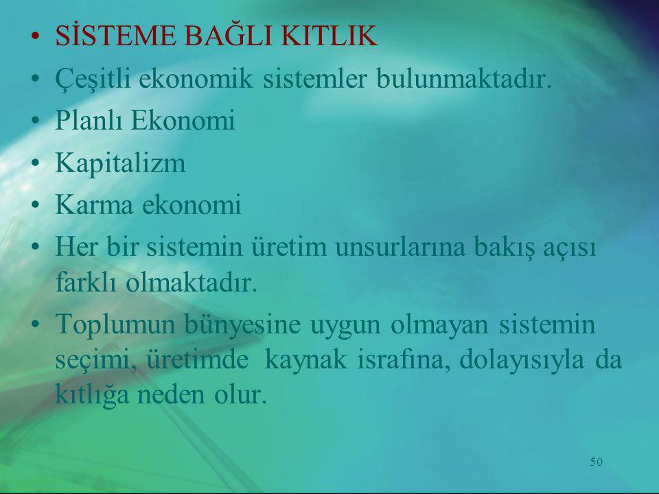 50 •SİSTEME BAĞLI KITLIK •Çeşitli ekonomik sistemler bulunmaktadır. •Planlı Ekonomi •Kapitalizm •Karma ekonomi •Her bir sistemin üretim unsurlarına ba