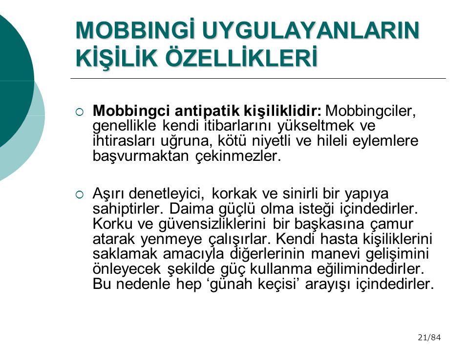 21/84 MOBBINGİ UYGULAYANLARIN KİŞİLİK ÖZELLİKLERİ  Mobbingci antipatik kişiliklidir: Mobbingciler, genellikle kendi itibarlarını yükseltmek ve ihtira