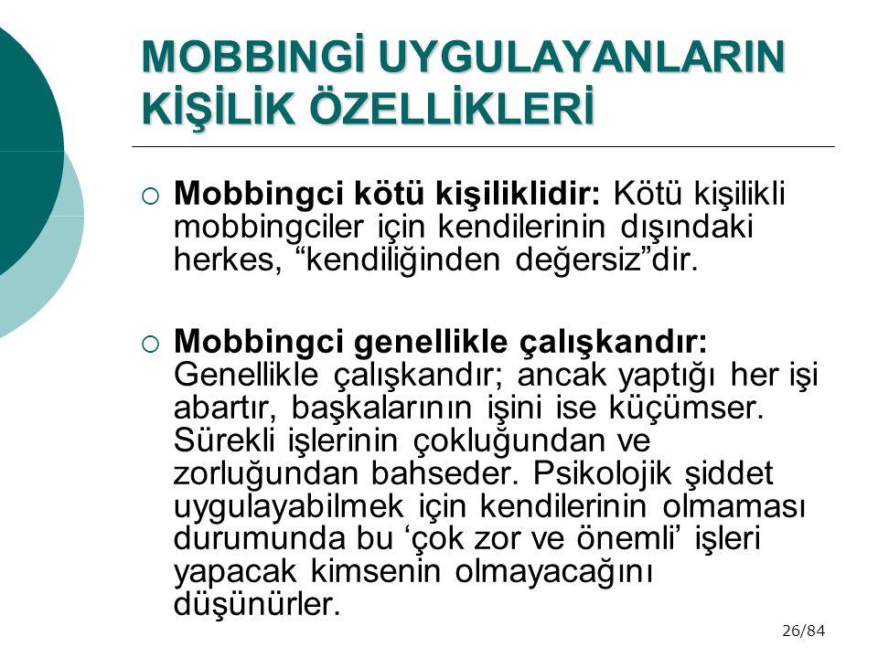 """26/84 MOBBINGİ UYGULAYANLARIN KİŞİLİK ÖZELLİKLERİ  Mobbingci kötü kişiliklidir: Kötü kişilikli mobbingciler için kendilerinin dışındaki herkes, """"kend"""