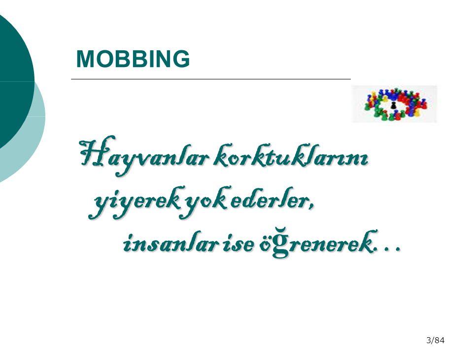 4/84 MOBBING  Türkçe karşılığı Yıldırma , Psikolojik taciz gibi kavramlarla tanımlanabilir.