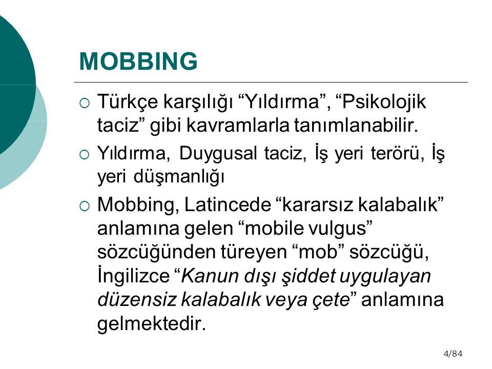5/84 MOBBING  İngilizce eylem biçimi olan mobbing ise; psikolojik şiddet, kuşatma, taciz, rahatsız etme veya sıkıntı verme anlamına gelmektedir.