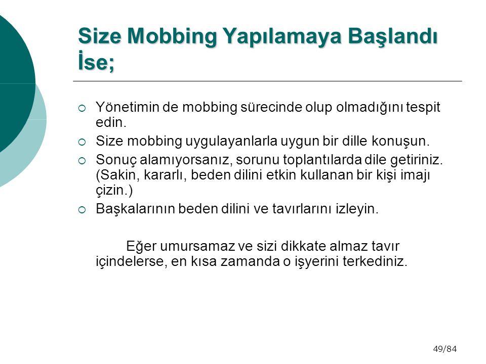 49/84 Size Mobbing Yapılamaya Başlandı İse; Size Mobbing Yapılamaya Başlandı İse;  Yönetimin de mobbing sürecinde olup olmadığını tespit edin.  Size