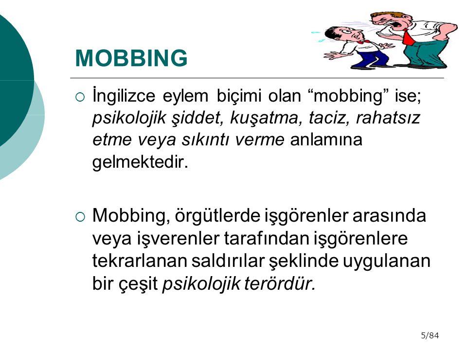 """5/84 MOBBING  İngilizce eylem biçimi olan """"mobbing"""" ise; psikolojik şiddet, kuşatma, taciz, rahatsız etme veya sıkıntı verme anlamına gelmektedir. """
