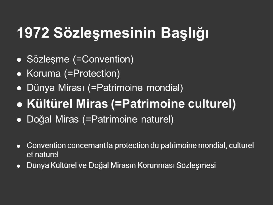 1972 Sözleşmesinin Kültürel Miras ı  Tarih, sanat ve bilim bakımından evrensel değere sahip mimari eserler, buralarda yer alan resimler ve yazılar, arkeolojik karakterli yapılar, mağaralar, harabeler ve bunlarla bütünlük kazanan doğal çevre...