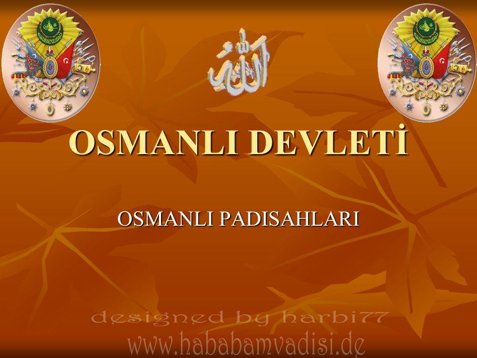 OSMANLI DEVLETİ OSMANLI PADISAHLARI