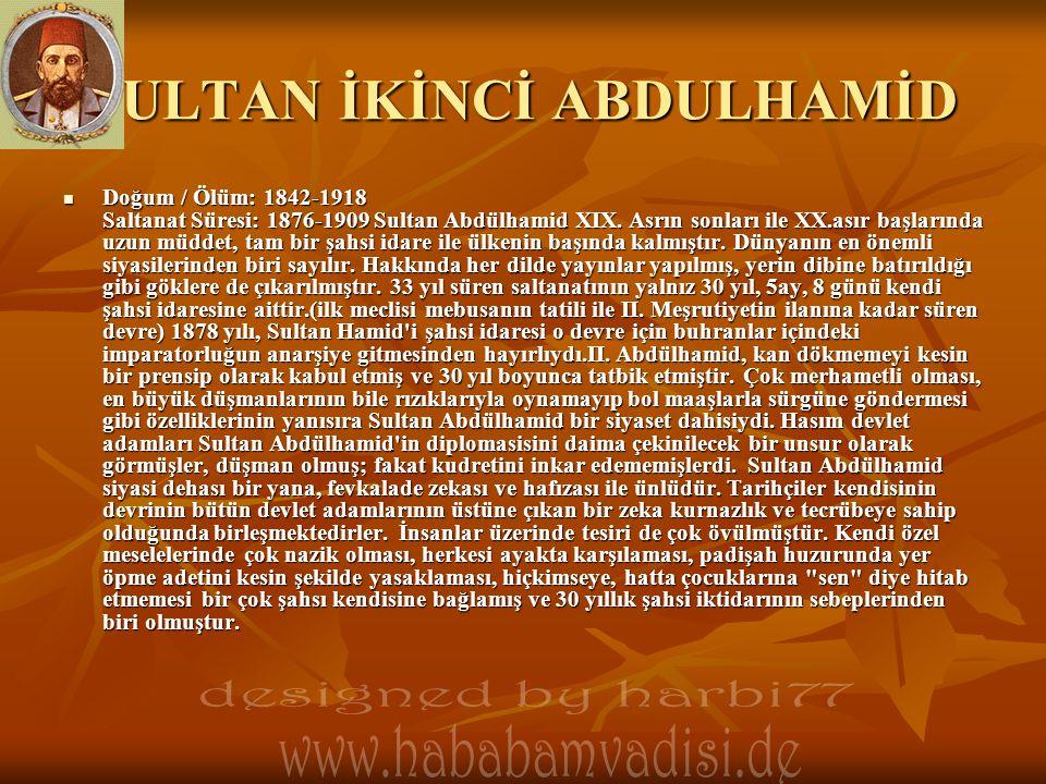SULTAN İKİNCİ ABDULHAMİD  Doğum / Ölüm: 1842-1918 Saltanat Süresi: 1876-1909 Sultan Abdülhamid XIX. Asrın sonları ile XX.asır başlarında uzun müddet,