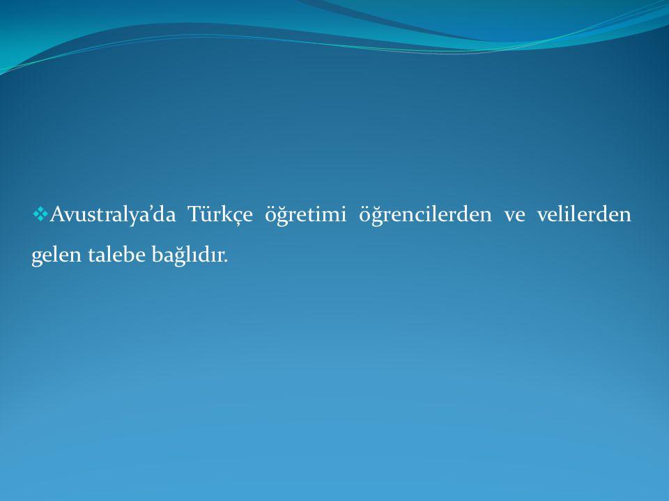  Avustralya'da Türkçe öğretimi öğrencilerden ve velilerden gelen talebe bağlıdır.