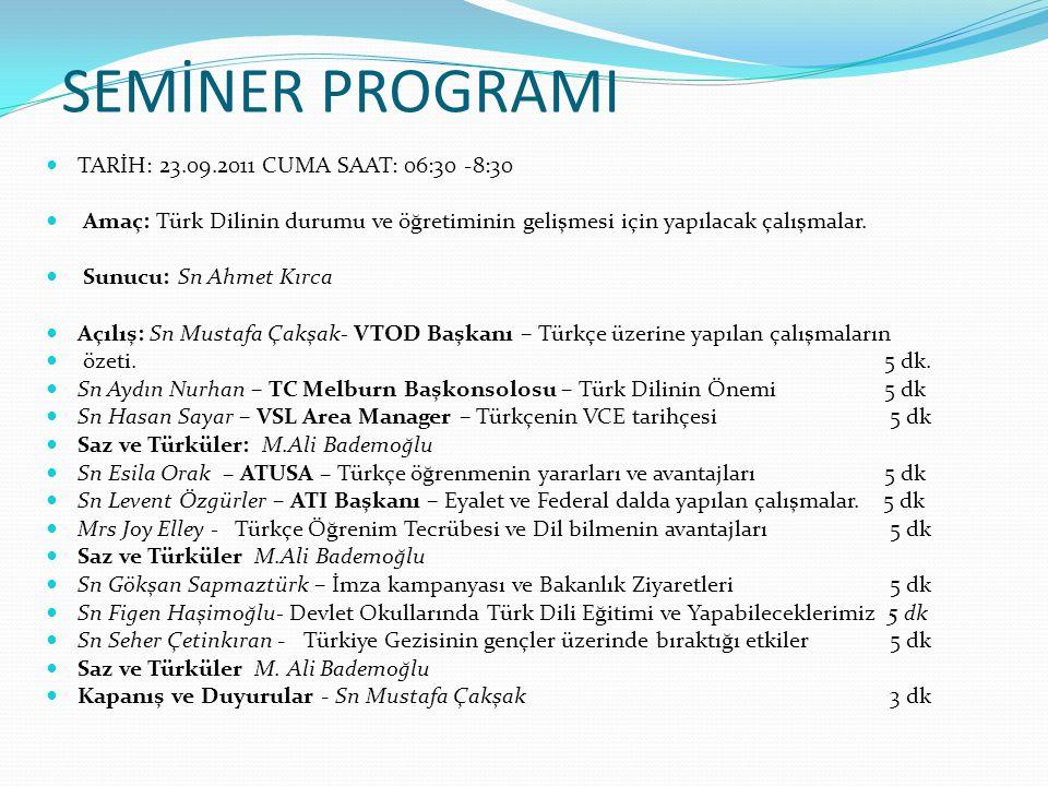 SEMİNER PROGRAMI  TARİH: 23.09.2011 CUMA SAAT: 06:30 -8:30  Amaç: Türk Dilinin durumu ve öğretiminin gelişmesi için yapılacak çalışmalar.  Sunucu: