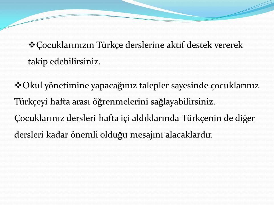  Çocuklarınızın Türkçe derslerine aktif destek vererek takip edebilirsiniz.  Okul yönetimine yapacağınız talepler sayesinde çocuklarınız Türkçeyi ha