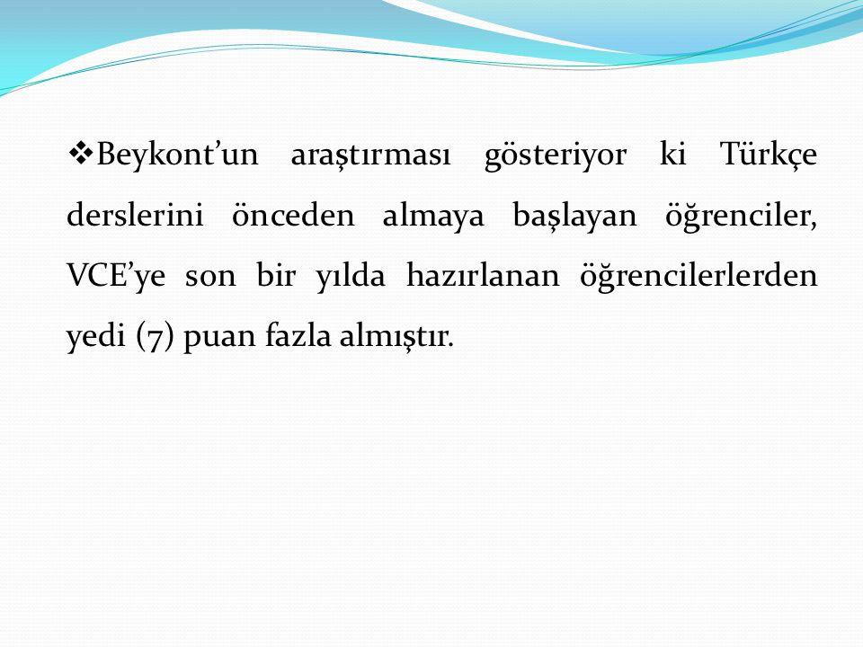  Beykont'un araştırması gösteriyor ki Türkçe derslerini önceden almaya başlayan öğrenciler, VCE'ye son bir yılda hazırlanan öğrencilerlerden yedi (7)